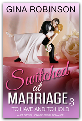 To Have and To Hold  - Book 3 of the Switched at Marriage serial romance