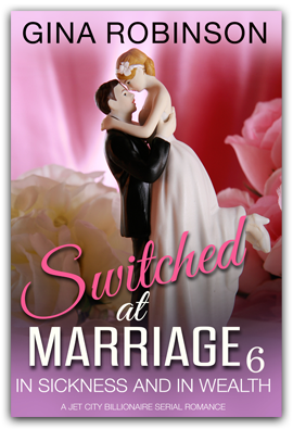 In Sickness and In Wealth  - Book 6 of the Switched at Marriage serial romance